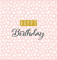 happy birthday greeting card lettering vector image