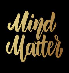 mind matter lettering phrase for postcard banner vector image