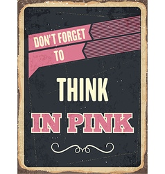 Retro metal sign Think in pink vector