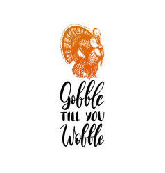 Gobble till you wobble hand lettering vector