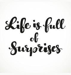 Life is full of surprises calligraphic inscription vector