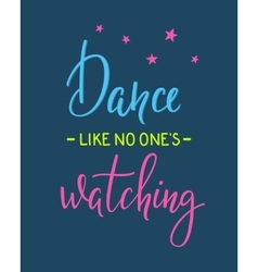 Dance like no one is watching quote typography vector image vector image
