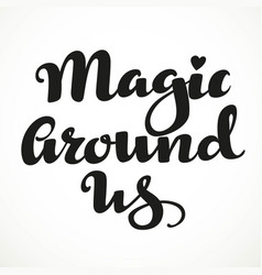 magic around us calligraphic inscription on a vector image vector image