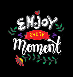 enjoy every moment hand lettering poster vector image