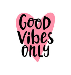 Good vibes only hand written lettering hand drawn vector