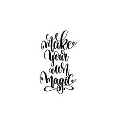 make your own magic hand lettering inscription vector image