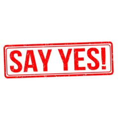 Say yes grunge rubber stamp vector