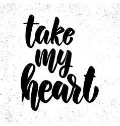 take my heart lettering phrase on light vector image