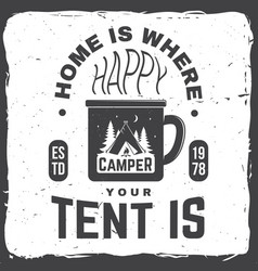 Home is where you tent is happy camper vector