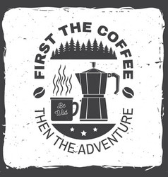 First the coffee then the adventure vector