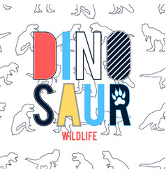 dinosaurs and wildlife t-shirt design with slogan vector image