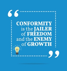 Inspirational motivational quote conformity is the vector