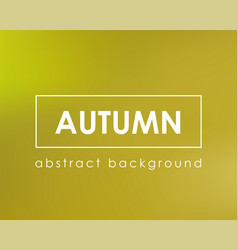 yellow orange blur color autumn background vector image
