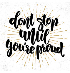 dont stop until youre proud lettering phrase for vector image