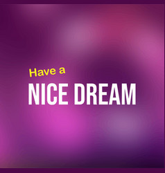 Have a nice dream life quote with modern vector
