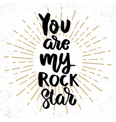 you are my rock star lettering phrase on grunge vector image