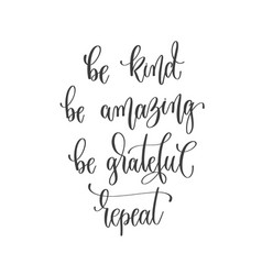 Be kind be amazing be grateful repeat - hand vector