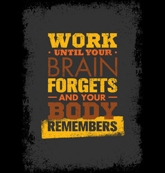 Work until your brain forgets and your body vector