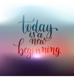 Today is a new beginning hand written lettering vector