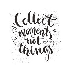 collect moments not things vector image