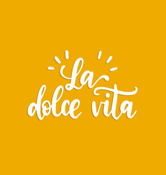La dolce vita translated from italian the sweet vector