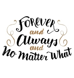 Forever and always no matter what calligraphy vector