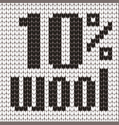 Knitted text 10 percent wool in black and white vector