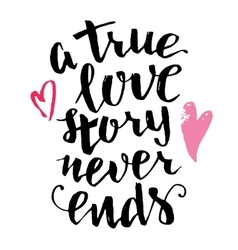 True love story never ends brush calligraphy vector image