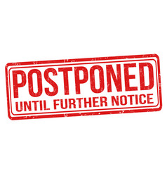 Postponed until further notice grunge rubber stamp vector
