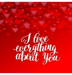 i love everything about you handwritten vector image