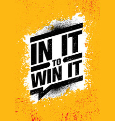 in it to win it inspiring creative motivation vector image