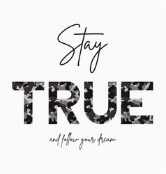 stay true - slogan for t-shirt with camouflage vector image