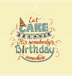 Unique lettering poster with a phrase eat cake vector