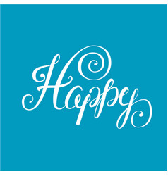 happy lettering eps 10 vector image
