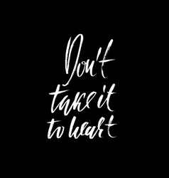 Dont take it to heart hand drawn lettering vector