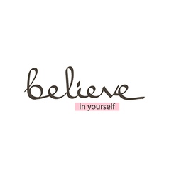 Hand drawn lettering phrase believe in yourself vector