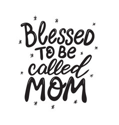 Blessed to be called mom hand lettered quote vector