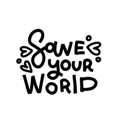save your world - saying lettering quote good vector image