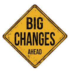 Big changes ahead vintage rusty metal sign vector