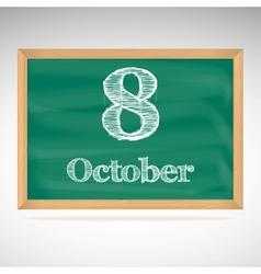 October 8 inscription in chalk on a blackboard vector image