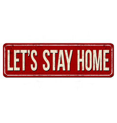 Lets stay home vintage rusty metal sign vector