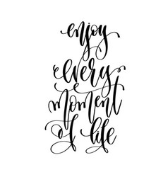 enjoy every moment life - hand lettering vector image