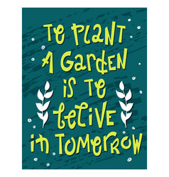 Lettering about gardening - to plant a garden is vector