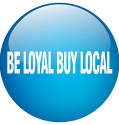 Be loyal buy local blue round gel isolated push vector