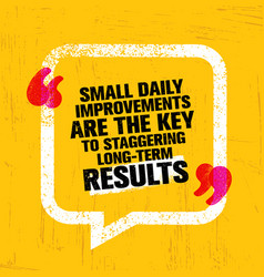 small daily improvements are the key to staggering vector image vector image
