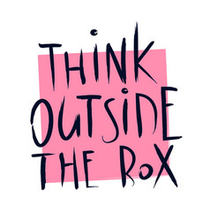 Hand written think outside the box quote lettering vector