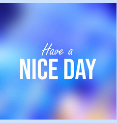 have a nice day inspiration and motivation quote vector image