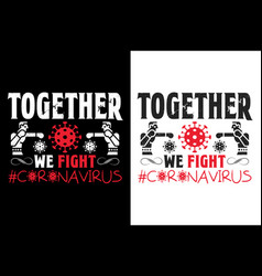 Together we fight corona virus - covid19 19 t vector