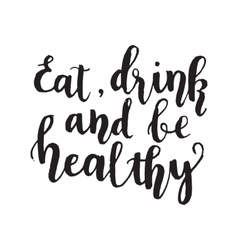 Eat drink and be healthyHand lettering design vector
