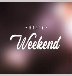 happy weekend inspiration and motivation quote vector image